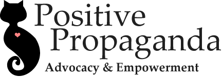 Positive Propaganda - Advocacy &amp; Empowerment