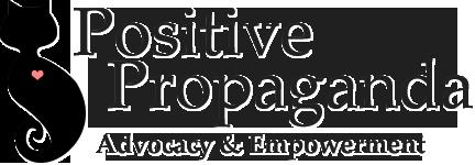 Positive Propaganda - Advocacy & Empowerment